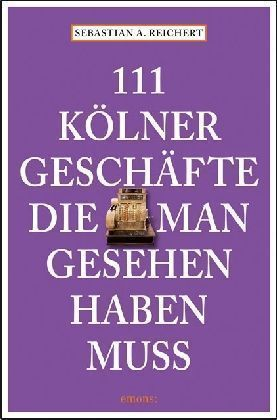 111 Kölner Geschäfte die man gesehen haben muss