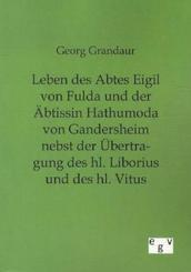 Leben des Abtes Eigil von Fulda und der Äbtissin Hathumoda von Gandersheim nebst der Übertragung des hl. Liborius und de