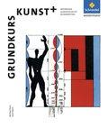 Grundkurs Kunst, Neubearbeitung: Grundkurs Kunst +, Ausgabe 2014 für die Sekundarstufe II; Bd.7