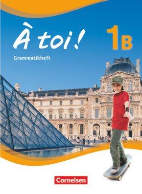 À toi! - Fünfbändige Ausgabe: Grammatikheft; Bd.1B