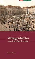 Alltagsgeschichten aus dem alten Dresden
