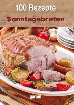 100 Rezepte - Sonntagsbraten