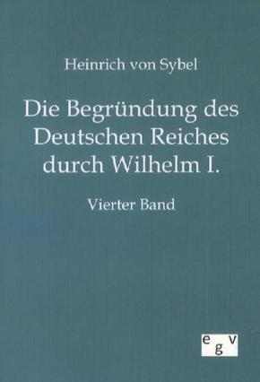 Die Begründung des Deutschen Reiches durch Wilhelm I. - Bd.4
