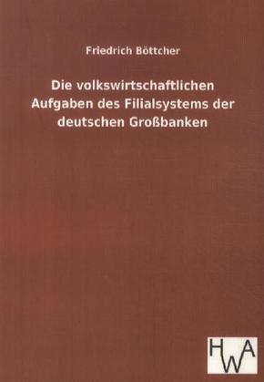 Die volkswirtschaftlichen Aufgaben des Filialsystems der deutschen Großbanken