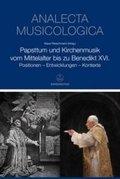 Analecta Musicologica: Papsttum und Kirchenmusik vom Mittelalter bis zu Benedikt XVI.; Bd.47