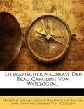 Literarischer Nachlass Der Frau Caroline Von Wolzogen... Erster Band