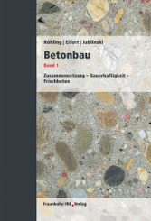 Betonbau: Zusammensetzung - Dauerhaftigkeit - Frischbeton.; Bd.1