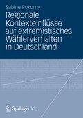 Regionale Kontexteinflüsse auf extremistisches Wählerverhalten in Deutschland