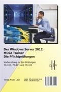 Der Windows Server 2012 MCSA Trainer, Die Pflichtprüfungen, 3 Bde.