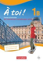 À toi! - Fünfbändige Ausgabe: Carnet d'activités mit Audios online und eingelegtem Förderheft; Bd.1B