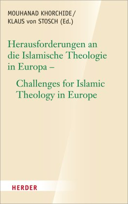 Herausforderungen an die islamische Theologie in Europa; Challenges for Islamic Theology in Europe