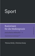 Journalismus Bibliothek: Sport. Basiswissen für die Medienpraxis; Bd.6