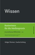 Journalismus Bibliothek: Wissen. Basiswissen für die Medienpraxis; Bd.10