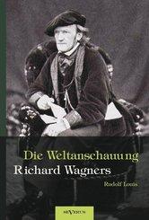 Richard Wagner - Die Weltanschauung Richard Wagners