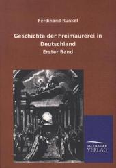 Geschichte der Freimaurerei in Deutschland - Bd.1