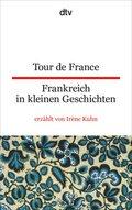 Tour de France - Frankreich in kleinen Geschichten