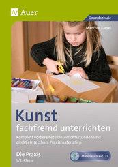 Kunst fachfremd unterrichten - Die Praxis 1./2. Klasse, m. CD-ROM