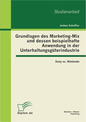 Grundlagen des Marketing-Mix und dessen beispielhafte Anwendung in der Unterhaltungsgüterindustrie