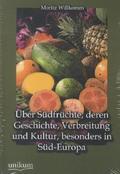 Über Südfrüchte, deren Geschichte, Verbreitung und Kultur, besonders in Süd-Europa