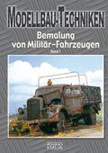 Modellbau-Techniken, Bemalung von Militär-Fahrzeugen - Bd.1