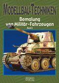 Modellbau-Techniken Bemalung von Militär-Fahrzeugen - Bd.2