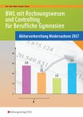 BWL mit Rechnungswesen und Controlling für Berufliche Gymnasien - Abiturvorbereitung Niedersachsen 2017