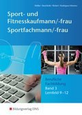 Sport- und Fitnesskaufmann & Sportfachfrau/-mann: Berufliche Fachbildung - Lernfeld 9-12; Bd.3