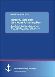 Naughty Girls and Gay Male Romance/Porn: Slash Fiction, Boys  Love Manga, and Other Works by Female  Cross-Voyeurs  in t