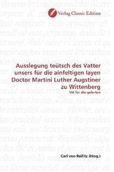 Ausslegung teütsch des Vatter unsers für die ainfeltigen layen Doctor Martini Luther Augstiner zu Wittenberg