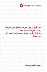 Augusten Hertzogen zu Sachsen ... Verordnungen und Constitutionen des rechtlichen Process