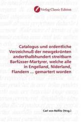 Catalogus und ordentliche Verzeichnuß der newgekrönten anderthalbhundert streitbarn Barfüsser-Martyrer, welche alle in E