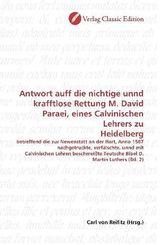 Antwort auff die nichtige unnd krafftlose Rettung M. David Paraei, eines Calvinischen Lehrers zu Heidelberg