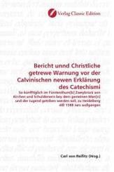 Bericht unnd Christliche getrewe Warnung vor der Calvinischen newen Erklärung des Catechismi