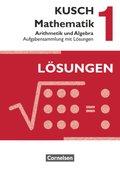 Kusch Mathematik, Neuausgabe 2013: Arithmetik und Algebra, Aufgabensammlung mit Lösungen; Bd.1