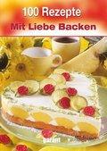 100 Rezepte - Mit Liebe Backen
