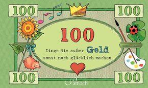 100 Dinge, die außer Geld sonst noch glücklich machen