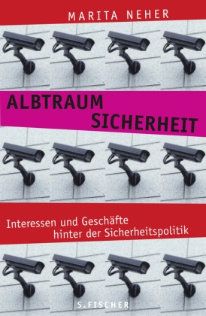Albtraum Sicherheit - Interessen und Geschäfte hinter der Sicherheitspolitik