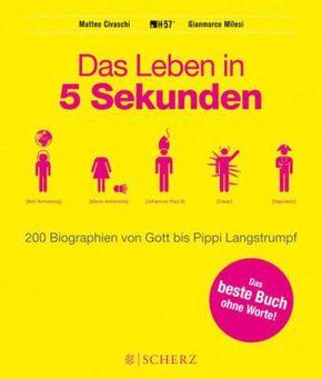 Das Leben in 5 Sekunden - 200 Biographien von Gott bis Pippi Langstrumpf