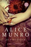 Alice Munro - Zu viel Glück