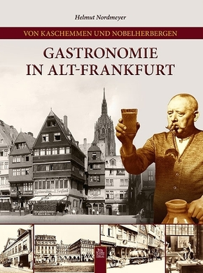 Von Kaschemmen und Nobelherbergen. Gastronomie in Alt-Frankfurt