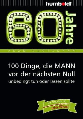 60 Jahre: 100 Dinge, die MANN vor der nächsten Null unbedingt tun oder lassen sollte