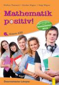 Mathematik positiv!, Neuausgabe für die Zentralmatura 2014: 6. Klasse AHS