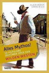 Alles Mythos!: 20 populäre Irrtümer über den Wilden Westen