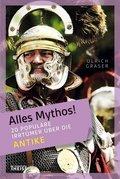 Alles Mythos!: 20 populäre Irrtümer über die Antike