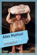 Alles Mythos!; 20 populäre Irrtümer über die Steinzeit