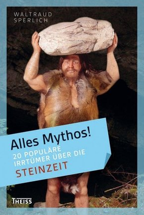 Alles Mythos!: 20 populäre Irrtümer über die Steinzeit
