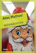 Alles Mythos!; 24 populäre Irrtümer über Weihnachten