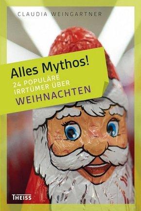 Alles Mythos!: 24 populäre Irrtümer über Weihnachten