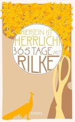 """""""Hiersein ist herrlich"""", 365 Tage mit Rilke"""