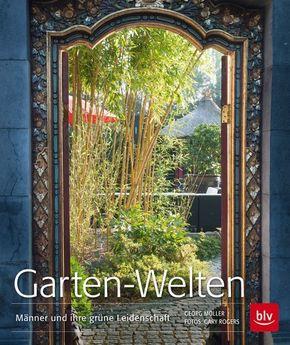 Garten-Welten - Männer und ihre grüne Leidenschaft